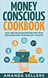 Money Conscious Cookbook: Easy Everyday Recipes for Your Taste Buds and Your Wallet to Enjoy