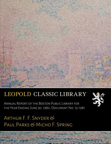 Read Online Annual Report of the Boston Public Library for the Year Ending June 30, 1980. Document No. 15-1981 ebook