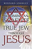 Becoming an Israelite and True Jew Through Jesus, Rexford Stribley, 1591857171