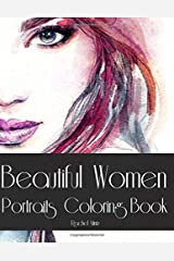 Beautiful Women Portraits - Coloring Book: Color 30 Gorgeous Women Faces - Close Up Sketches of Various Artists - For Teenagers & Adults Paperback