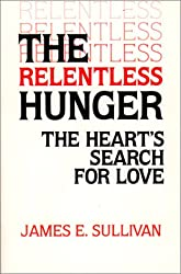 The Relentless Hunger: The Heart's Search for Love