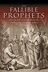 The Fallible Prophets of New Calvinism: An Analysis, Critique, and Exhortation Concerning the Contemporary Doctrine of Fallible Prophecy by Michael John Beasley (2014-02-14) Paperback