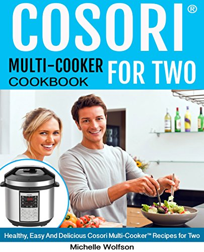 Cosori Multi-Cooker® For Two Cookbook: Healthy, Easy And Delicious Cosori Multi-Cooker® Recipes for Two