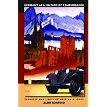Germany as a Culture of Remembrance: Promises and Limits of Writing History by Alon Confino (2006-09-30)