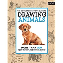 The Complete Beginner's Guide to Drawing Animals: More than 200 drawing techniques, tips & lessons for rendering lifelike animals in graphite and colored pencil (The Complete Book of ...)