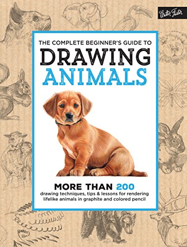 The Complete Beginner's Guide to Drawing Animals: More than 200 drawing techniques, tips & lessons for rendering lifelike animals in graphite and colored pencil (The Complete Book of ...) (Step By Step Guide To Drawing Animals)