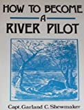 img - for How to Become a River Pilot by Garland C. Shewmaker (1995-10-01) book / textbook / text book
