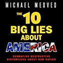The 10 Big Lies About America: Combating Destructive Distortions About Our Nation Audiobook by Michael Medved Narrated by Michael Medved
