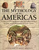 img - for The Mythology of the Americas: An Illustrated Encyclopedia of Gods, Goddesses, Monsters and Mythical Places from North, South and Central America book / textbook / text book