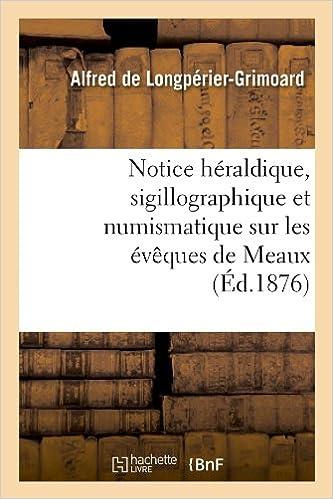 Livre gratuits Notice héraldique, sigillographique et numismatique sur les évêques de Meaux (Éd.1876) pdf