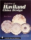 Evolution of Haviland China Design, Nora Travis, 0764310976