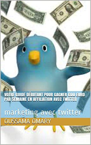 votre-guide-dbutant-pour-gagner-600-euro-par-semaine-en-affiliation-avec-twitter-marketing-avec-twit