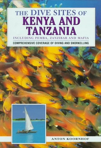 The Dive Sites of Kenya and Tanzania: Including Pemba, Zanzibar and Mafia (Dive Sites of Series)