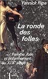La ronde des folles : Femme, folie et enfermement au XIXe siècle par Ripa