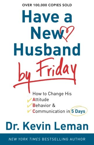 Have a New Husband by Friday: How to Change His Attitude, Behavior & Communication in 5 - Mall Michigan Stores City