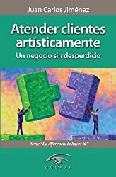 Atender clientes artísticamente. Un negocio sin desperdicio (Spanish Edition)