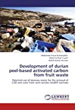 Development of Durian Peel-Based Activated Carbon from Fruit Waste, Mohamad Anuar Kamaruddin and Mohd Suffian Yusoff, 3846506850