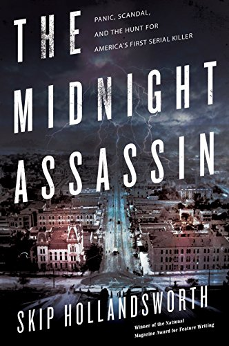 The Midnight Assassin: Panic, Scandal, and the Hunt for America's First Serial Killer by [Hollandsworth, Skip]