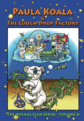 Paula Koala & The Cough Drop Factory: How Dreams & Inspiration Alter Reality (The Animal Clan Series) (Volume 6) ebook