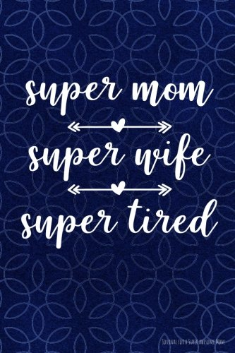 Download Super Mom Super Wife Super Tired Journal for a Super Awesome Mom: Blank, Lined Journal Notebook that is a Funny Gift for Busy Moms pdf epub