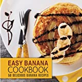 Easy Banana Cookbook: 50 Delicious Banana Recipes