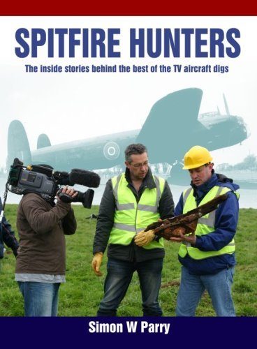 Spitfire Hunters: The Inside Stories Behind the Best of the TV Aircraft Digs