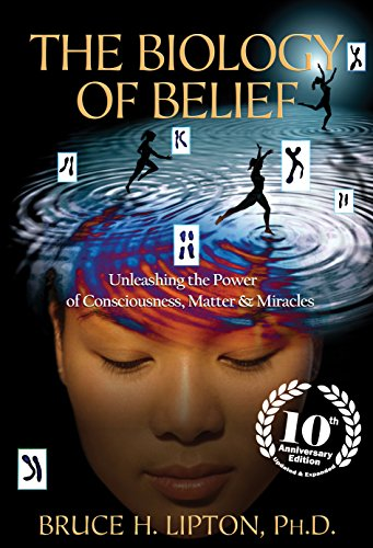 The Biology of Belief 10th Anniversary Edition: Unleashing the Power of Consciousness, Matter & Miracles (English Edition)