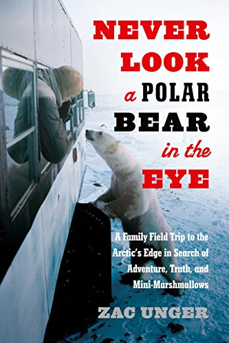Never Look a Polar Bear in the Eye: A Family Field Trip to the Arctic's Edge in Search of Adventure, Truth, and Mini-Marshmallows (Brunswick Sign)