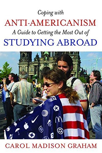 Coping with Anti-Americanism: A Guide to Getting the Most Out of Studying Abroad by Graham Carol Madison (2011-05-01) Paperback
