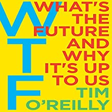 WTF?: What's the Future and Why It's Up to Us Audiobook by Tim O'Reilly Narrated by Fred Sanders