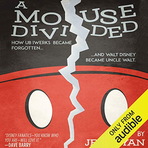 A Mouse Divided: How Ub Iwerks Became Forgotten, and Walt Disney Became Uncle Walt