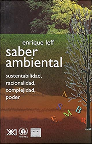 Saber ambiental: Sustentabilidad, racionalidad, complejidad, poder (Spanish Edition): Enrique Leff: 9789682324024: Amazon.com: Books