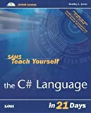 Sams Teach Yourself the C# Language in 21 Days 1st (first) Edition by Jones, Bradley published by Sams (2003)