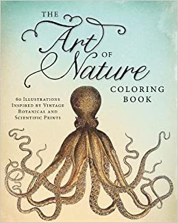 Amazon The Art Of Nature Coloring Book 60 Illustrations Inspired By Vintage Botanical And Scientific Prints 9781440570605 Adams Media Books