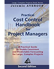 Practical Cost Control Handbook for Project Managers - 2nd Edition: A Practical Guide to Enable Consistent and Predictable Forecasting for Large, Complex Projects