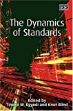 The Dynamics of Standards, Tineke M. Egyedi, 1847204864