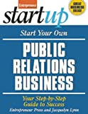 Start Your Own Public Relations Business: Your Step-By-Step Guide to Success (StartUp Series)