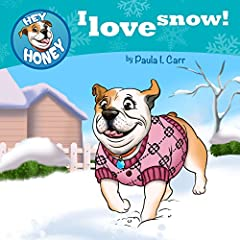 Hey Honey: I Love Snow! (Hey, Honey! Book 5)