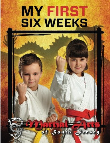 Martial Arts of South Jersey My First Six Weeks ebook
