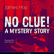 No Clue! A Mystery Story Audiobook by James Hay Narrated by Jack Brown