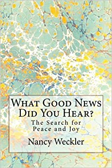 What Good News Did You Hear?: The Search for Peace and Joy - What do you believe and why?