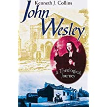 John Wesley A Theological Journey