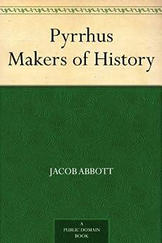 Pyrrhus Makers of History by [Abbott, Jacob]