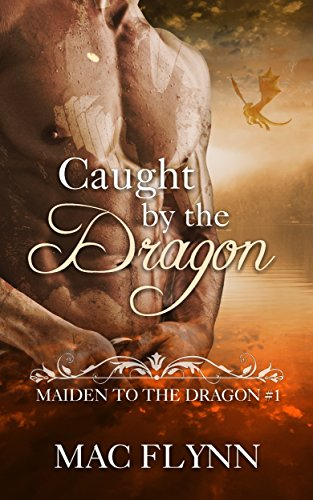 Caught By the Dragon: Maiden to the Dragon #1 (Alpha Dragon Shifter Romance) by [Flynn, Mac]