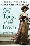 The Toast of the Town: A Georgian romance with a spirited heroine (The Eversley Saga)