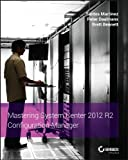Read Mastering System Center 2012 R2 Configuration Manager Kindle Editon