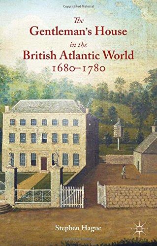 The Gentleman's House in the British Atlantic World 1680-1780