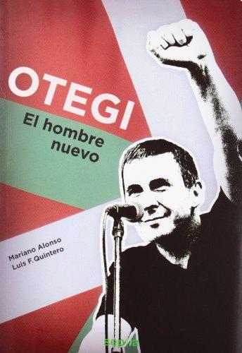 Descargar Libro Otegi: El Hombre Nuevo Mariano Alonso Freire