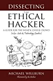 Dissecting the Ethical Hacker, Michael Willburn, 1483963160