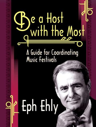 Heritage Music Festivals - Be a Host with the Most: A Guide for Coordinating Music Festivals